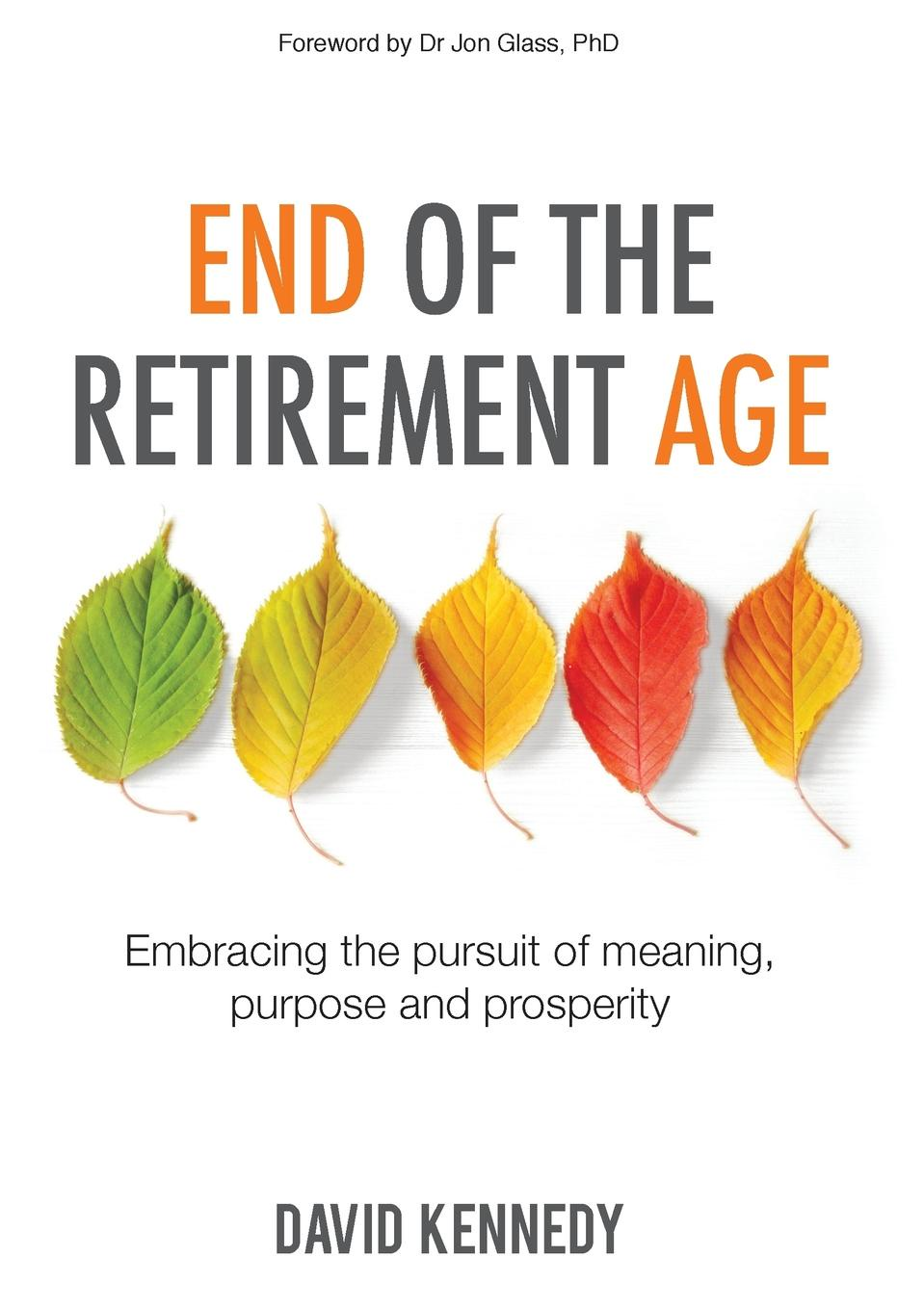 лучшая цена David Kennedy End of the Retirement Age. Embracing the pursuit of meaning, purpose and prosperity