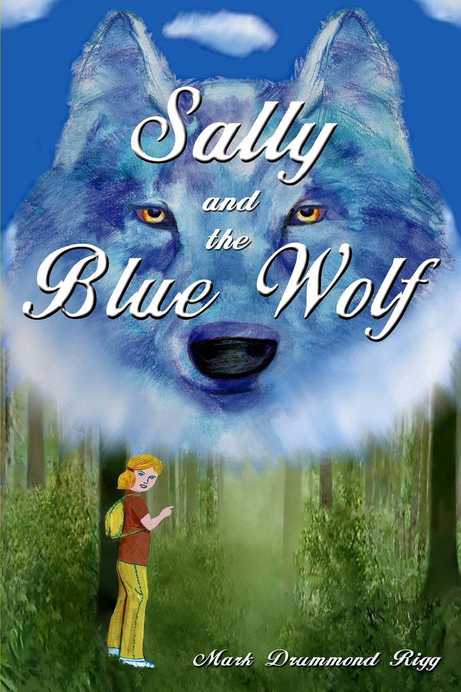 Mark Drummond Rigg Sally and the Blue Wolf