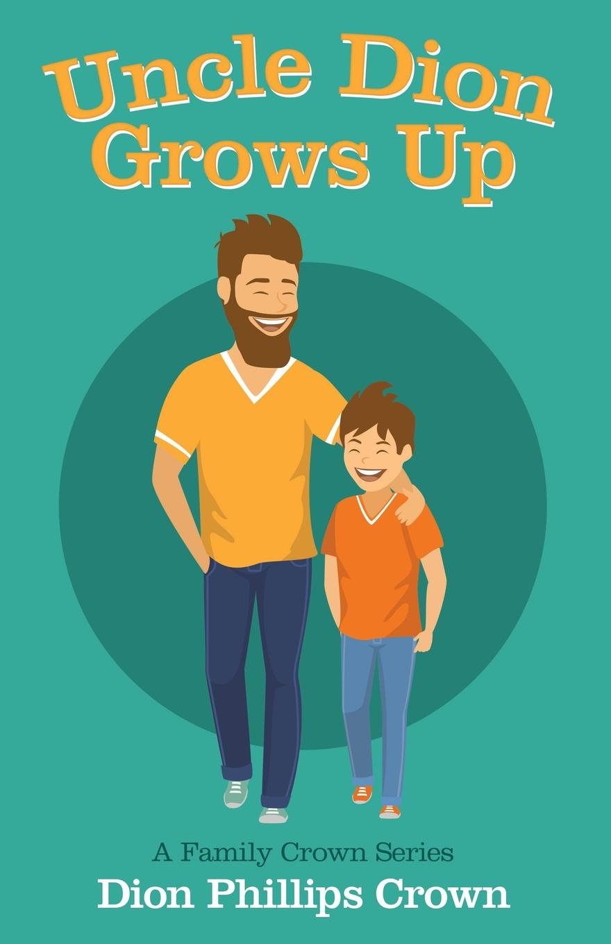 Dion Phillips Crown Uncle Grows Up. A Family Series