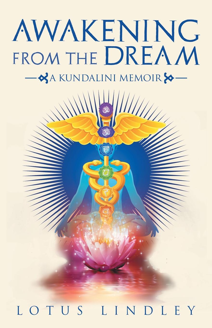 лучшая цена Lotus Lindley Awakening from the Dream. A Kundalini Memoir