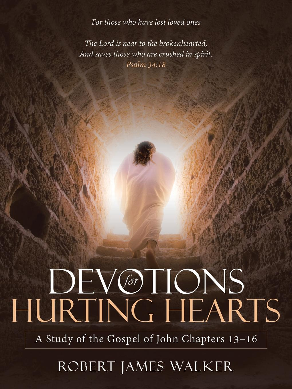 Robert James Walker Devotions for Hurting Hearts. A Study of the Gospel of John Chapters 13-16 who will comfort toffle