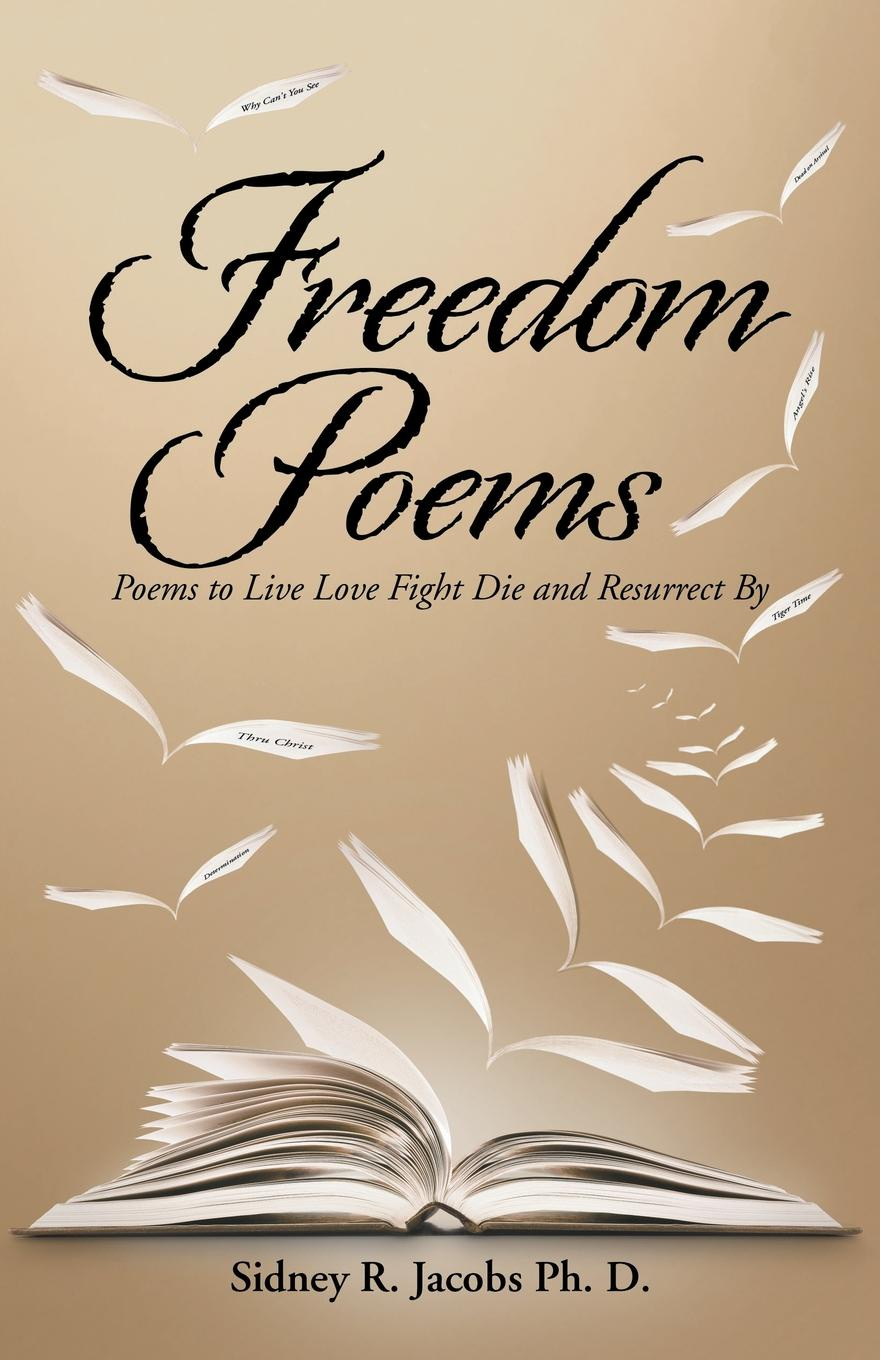 Sidney R. Jacobs Ph.D. Freedom Poems. Poems to Live Love Fight Die and Resurrect By unknown required poems for reading and memorizing