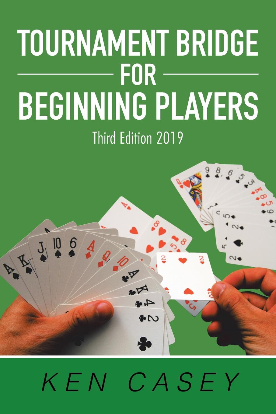 Ken Casey Tournament Bridge for Beginning Players. Third Edition 2019 paul de ville the concertina and how to play it