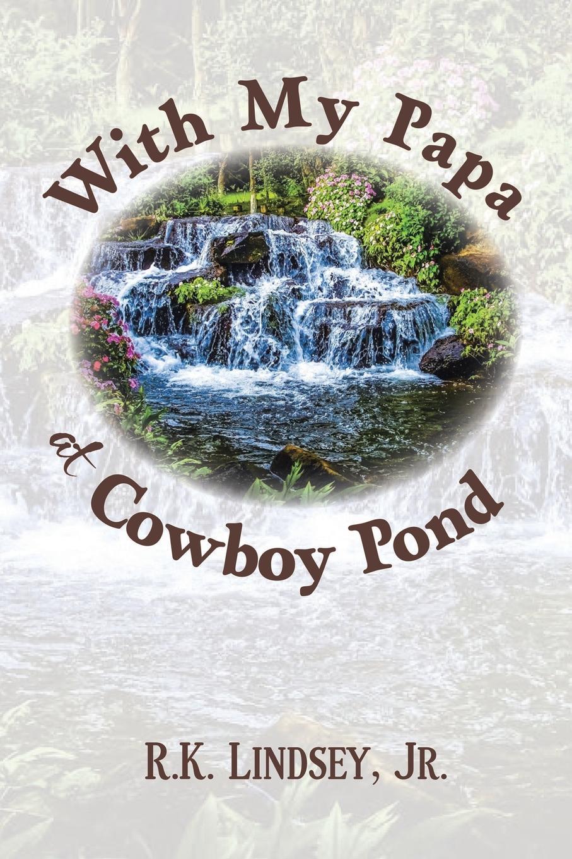 R. K. Lindsey Jr. With My Papa at Cowboy Pond woe is i jr