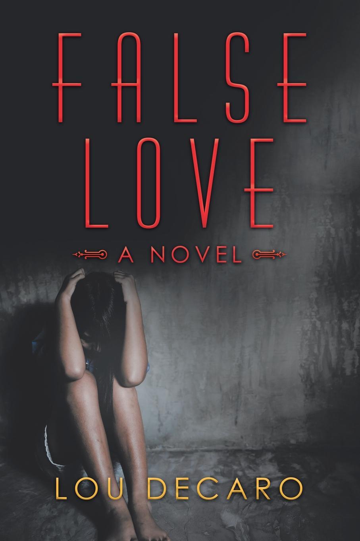 Lou DeCaro False Love. A Novel цена и фото