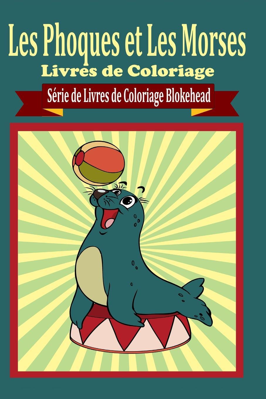 le Blokehead Les Phoques et Les Morses Livres de Coloriage sully prudhomme prose 1883 l expression dans les beaux arts application de la psychologie a l etude de l artiste et des beaux arts french edition
