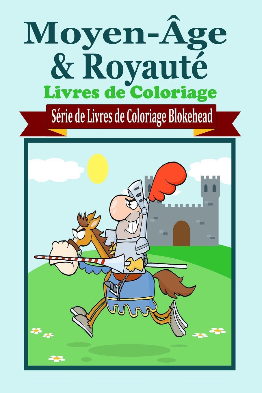 le Blokehead Moyen-Age & Royaut Livres de Coloriage