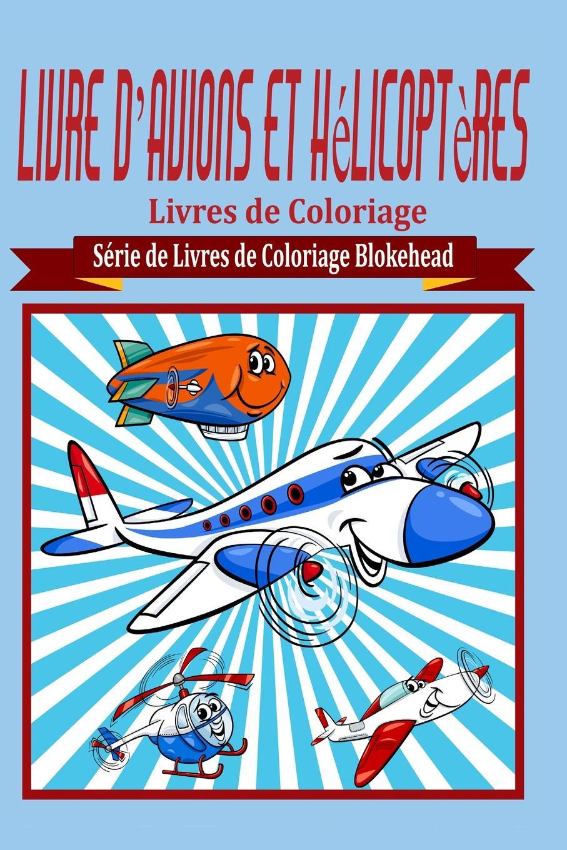 le Blokehead Livre d avions et helicopteres Livres de Coloriage adosphere 3 livre de l eleve cd