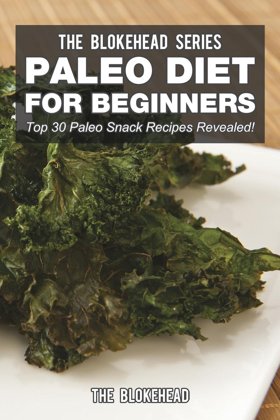 The Blokehead Paleo Diet For Beginners. Top 30 Paleo Snack Recipes Revealed! sela tsp 211 1132 7141