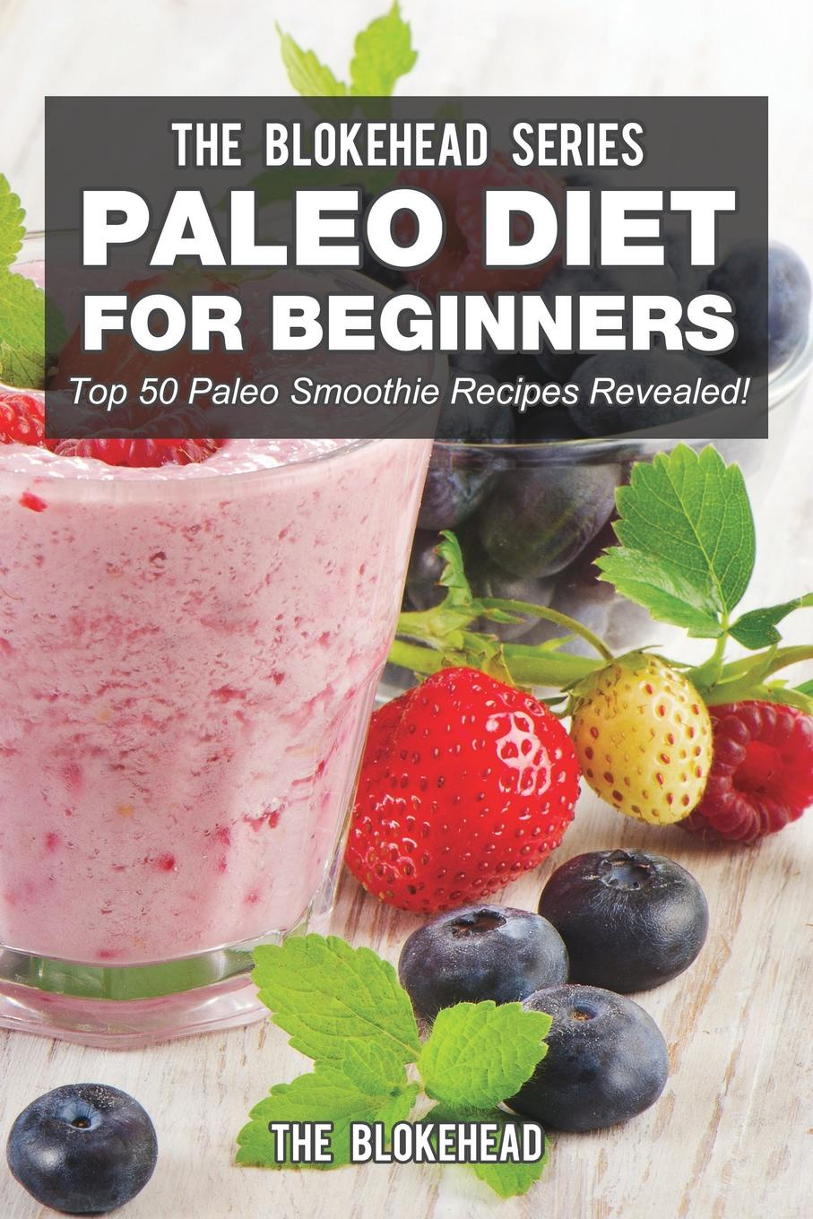 The Blokehead Paleo Diet For Beginners. Top 50 Paleo Smoothie Recipes Revealed! hempz fresh coconut