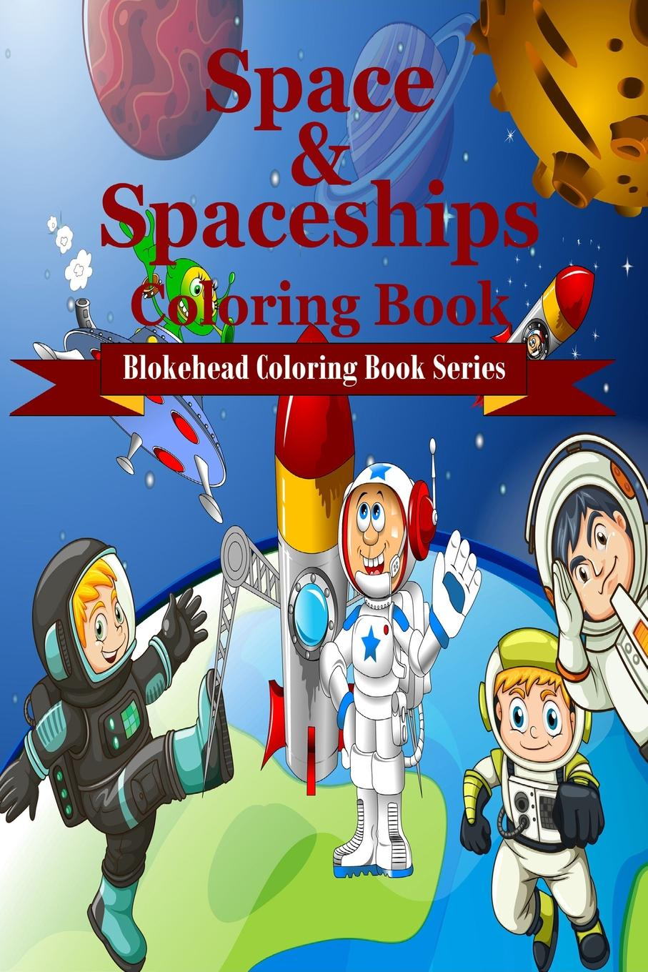 The Blokehead Space and Spaceships Coloring Book sandra staines crazy maze coloring book
