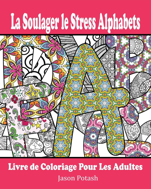 все цены на Jason Potash La Soulager le Stress Alphabets Livre de Coloriage Pour Les Adultes онлайн