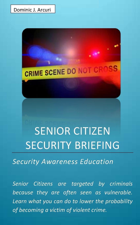 Dominic J. Arcuri Senior Citizen Security Briefing