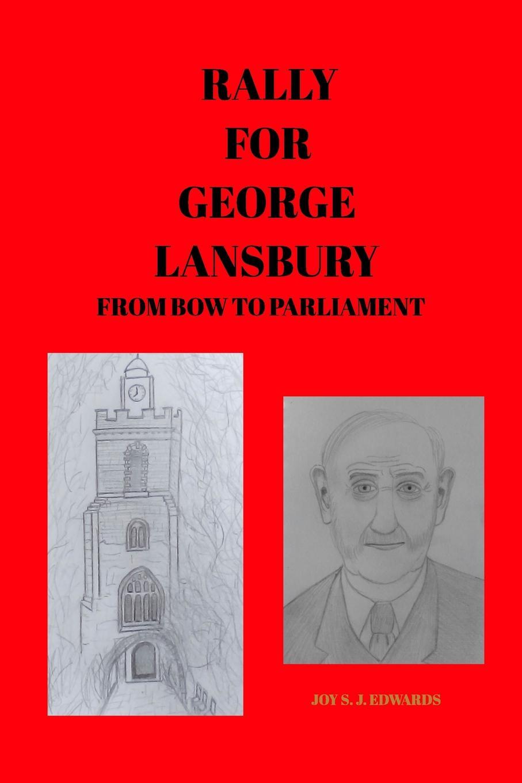 JOY S. J. EDWARDS RALLY FOR GEORGE LANSBURY joy s j edwards on with the motley