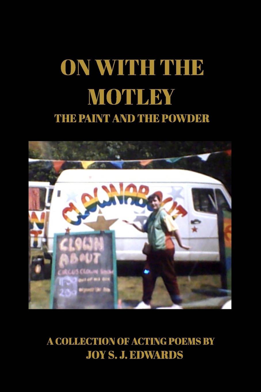 Joy S. J. Edwards On With The Motley joy s j edwards on with the motley