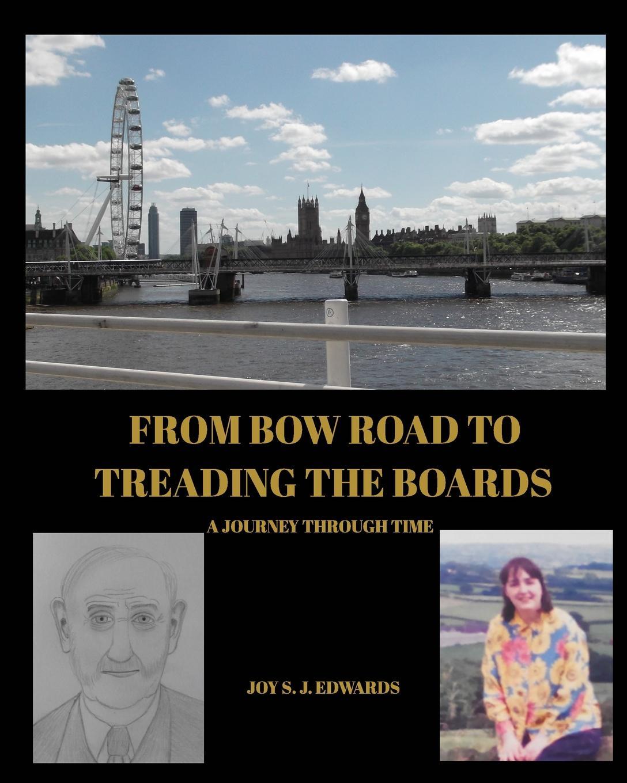 Joy S. J. Edwards From Bow Road To Treading The Boards joy s j edwards on with the motley