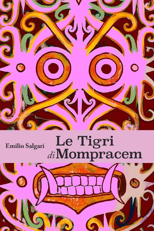 Emilio Salgari Le Tigri di Mompracem tommaso caivano storia della guerra d america fra chili il peru e la bolivia italian edition