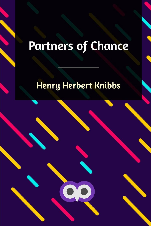 Henry Herbert Knibbs Partners of Chance