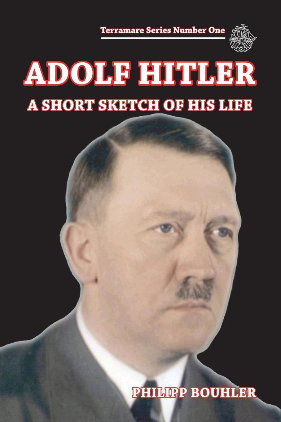 Philipp Bouhler Adolf Hitler-A Short Sketch of His Life. Terramare Series Number One a wilson n hitler a short biography
