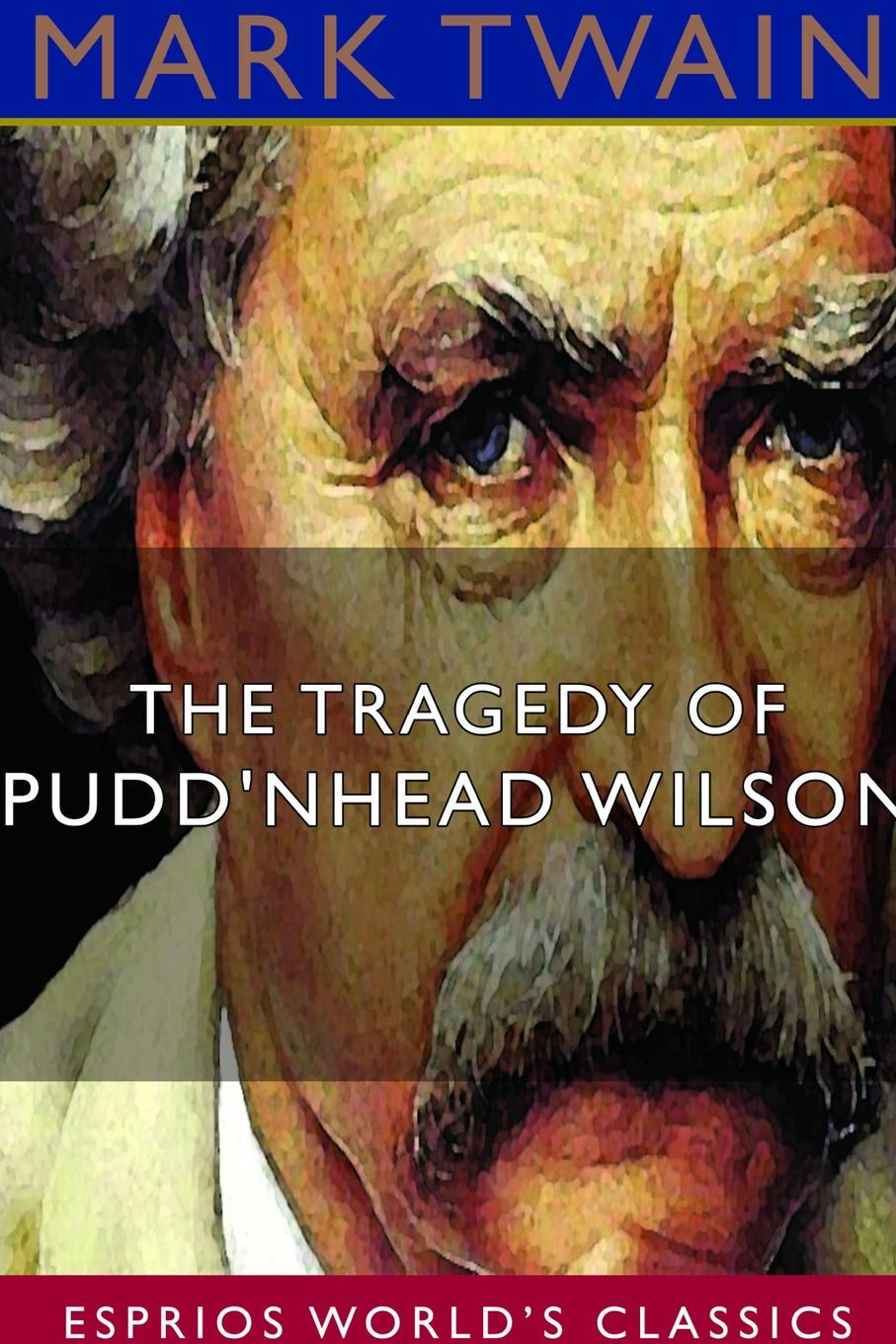 Mark Twain The Tragedy of Pudd'nhead Wilson (Esprios Classics) марк твен the tragedy of pudd nhead wilson