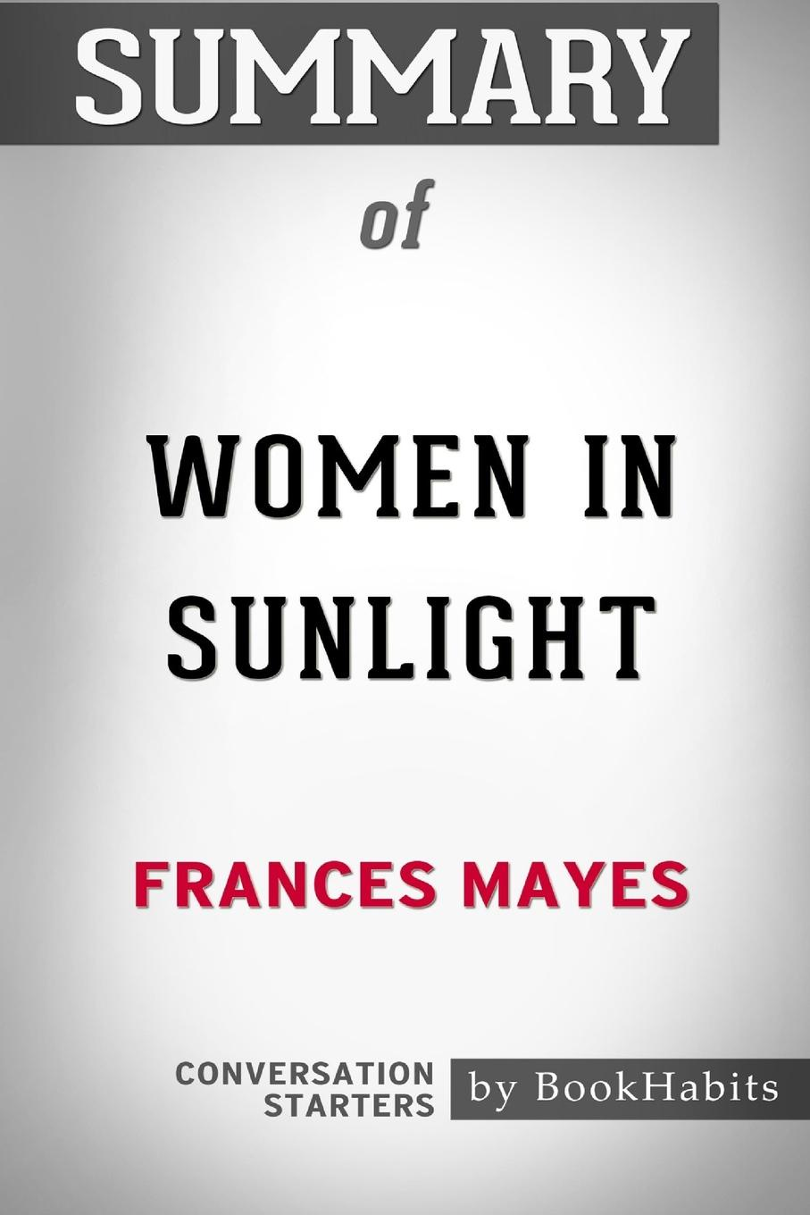 BookHabits Summary of Women in Sunlight by Frances Mayes. Conversation Starters