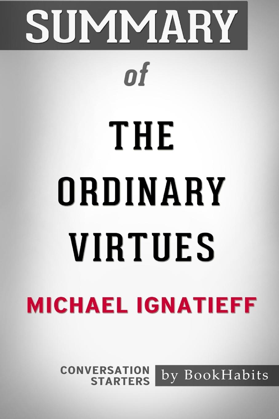 BookHabits Summary of The Ordinary Virtues by Michael Ignatieff. Conversation Starters