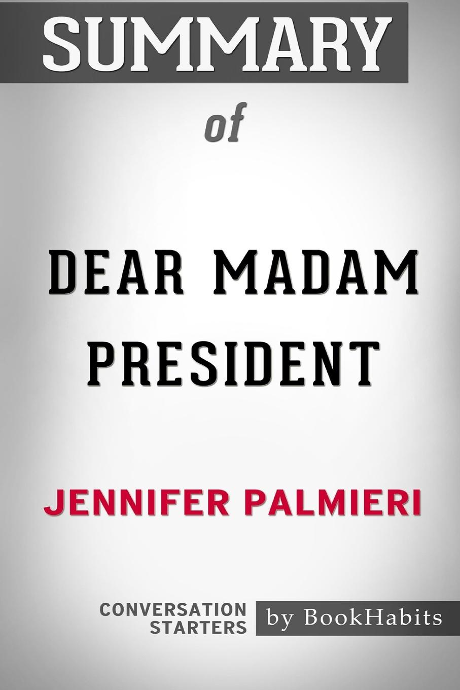 BookHabits Summary of Dear Madam President by Jennifer Palmieri. Conversation Starters bassett jennifer the president s murderer