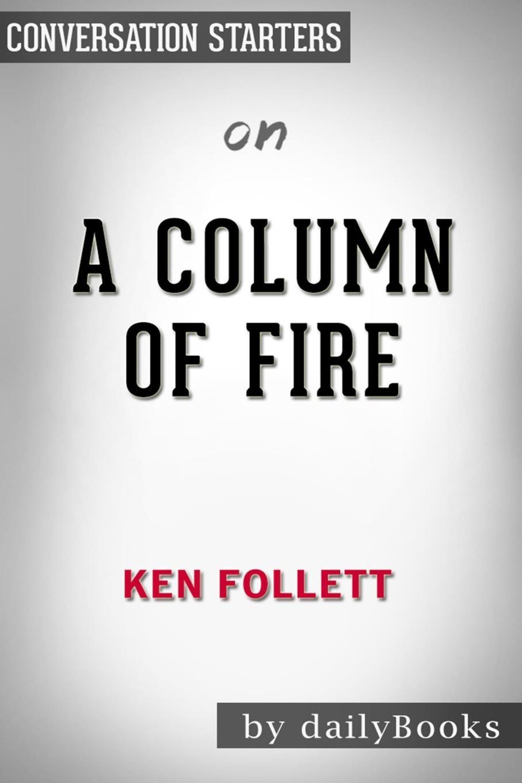 Фото - BookHabits Summary of A Column of Fire by Ken Follett . Conversation Starters a column of fire