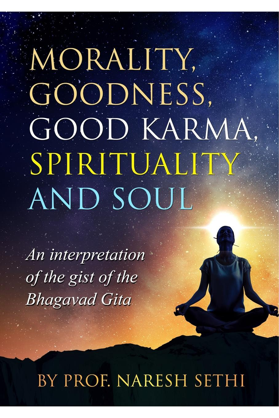 Prof. Naresh Sethi Morality, Goodness, Good Karma, Spirituality and Soul good karma diet