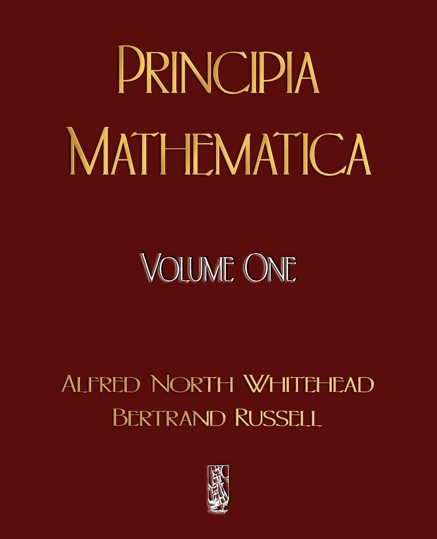 Alfred North Whitehead, Russell Bertrand, Alfred North Whitehead Principia Mathematica - Volume One alfred north whitehead russell bertrand alfred north whitehead principia mathematica volume one