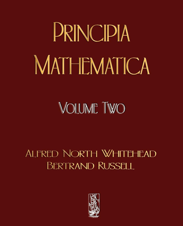 Alfred North Whitehead, Russell Bertrand, Alfred North Whitehead Principia Mathematica - Volume Two alfred north whitehead russell bertrand alfred north whitehead principia mathematica volume one