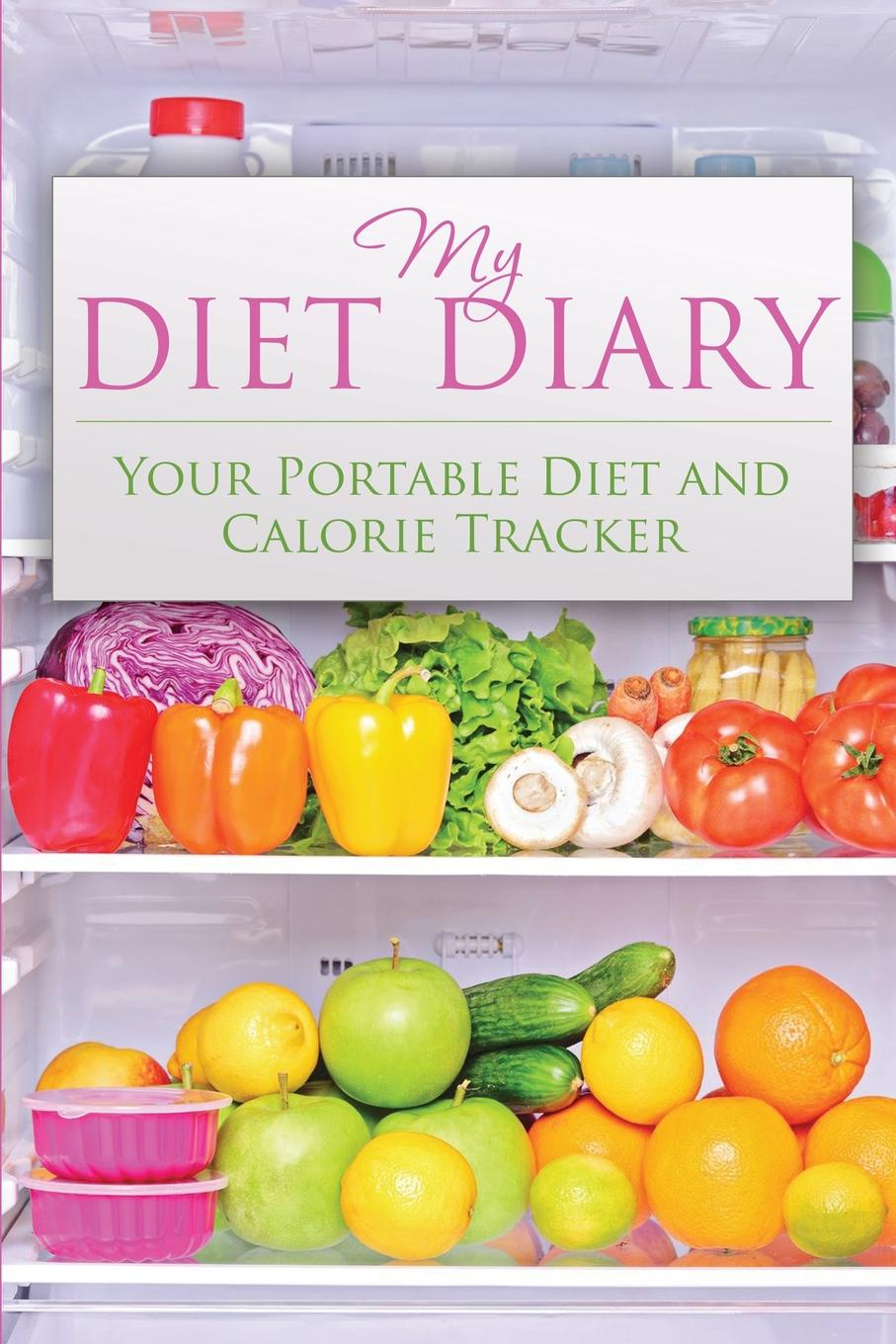 Speedy Publishing LLC My Diet Diary. Your Portable Diet and Calorie Tracker