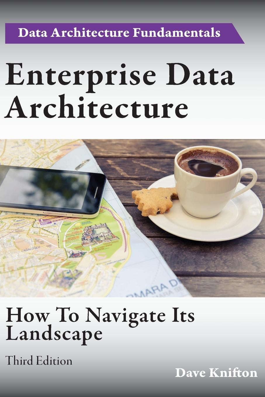 Dave Knifton Enterprise Data Architecture. How to navigate its landscape