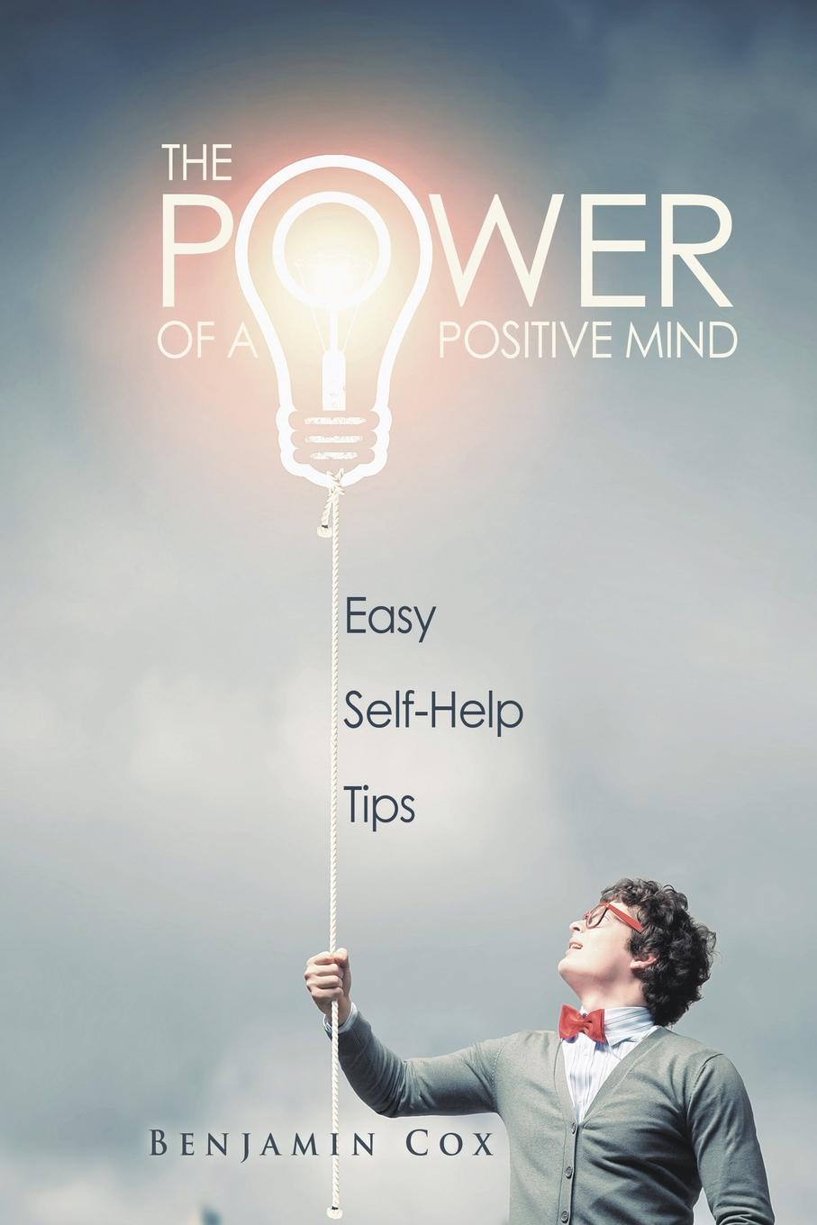 Benjamin Cox The Power Of A Positive Mind. Easy Self-Help Tips aaron hill the circle blueprint decoding the conscious and unconscious factors that determine your success