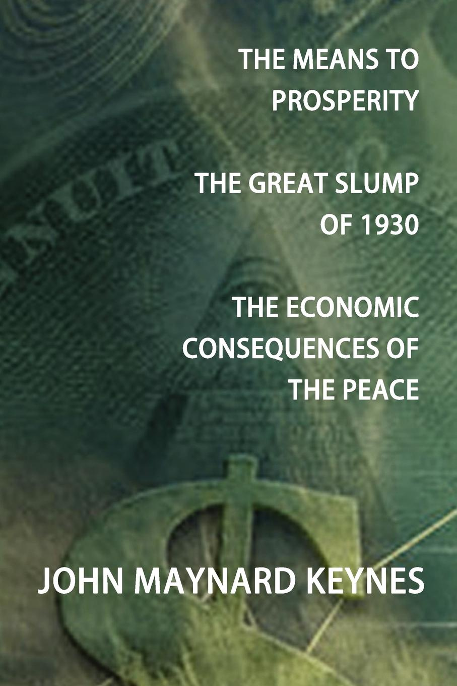 John Maynard Keynes The Means to Prosperity, the Great Slump of 1930, the Economic Consequences of the Peace lina laubisch debate about alternative monetary systems silvio gesell john maynard keynes irving fisher
