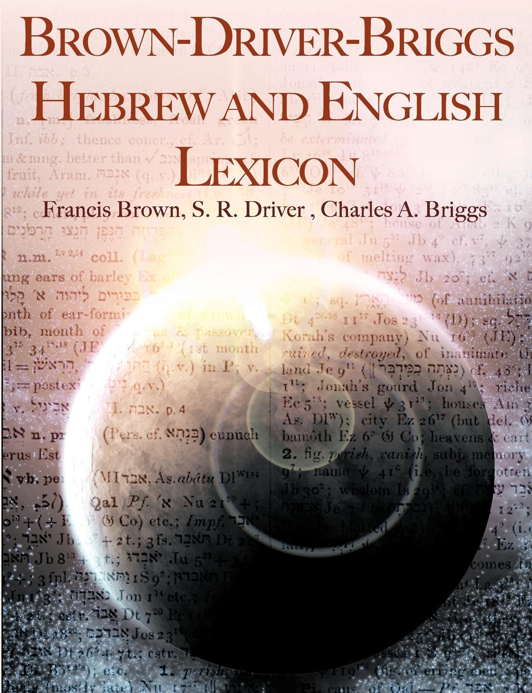 Francis Brown, Samuel Rolles Driver, Charles A. Briggs Brown-Driver-Briggs Hebrew and English Lexicon francis william newman a history of the hebrew monarchy from the administration of samuel to the babylonish captivity