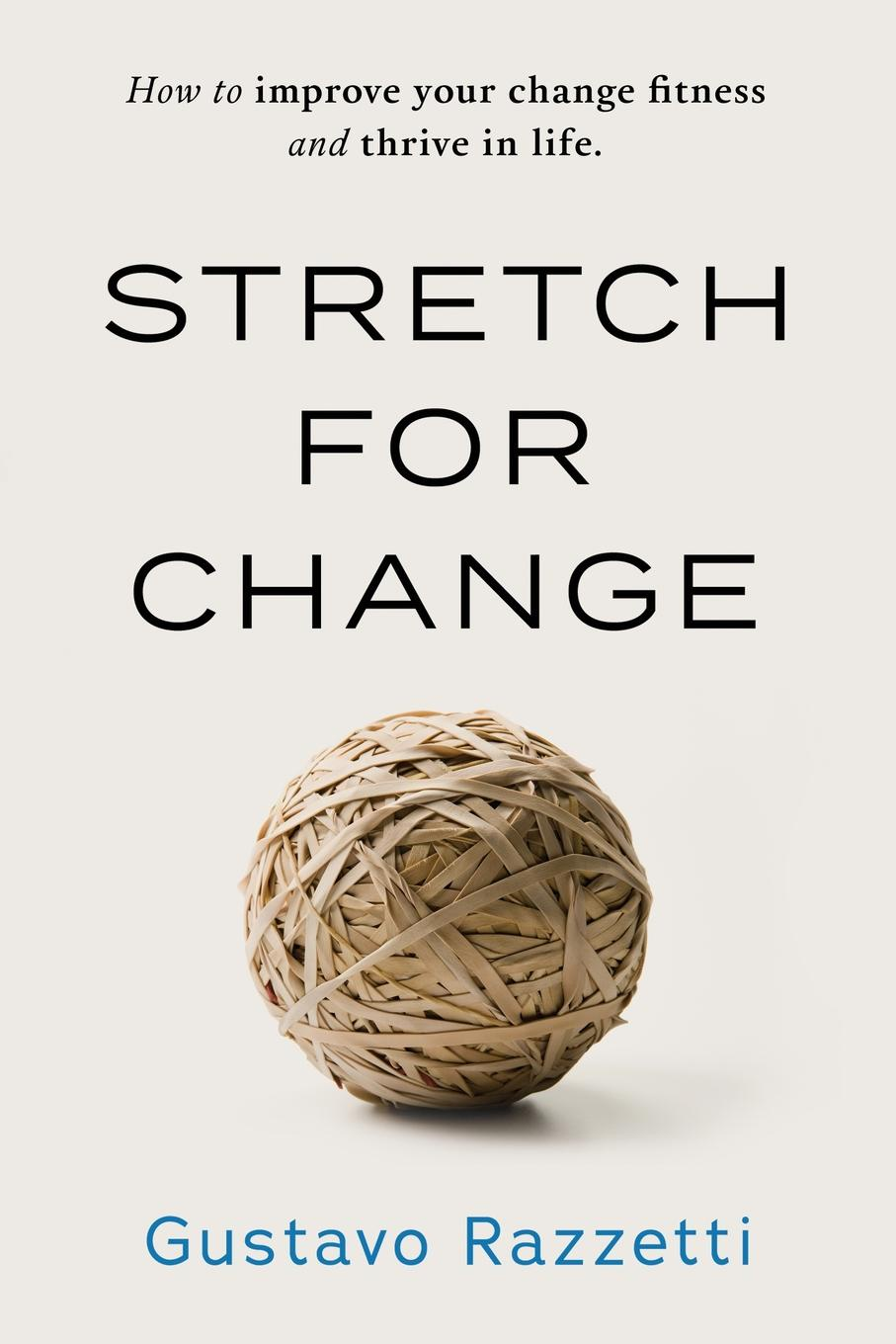 Stretch for Change. How to improve your change fitness and thrive in life Discover how to thrive in our unpredictable world, reengaging with...