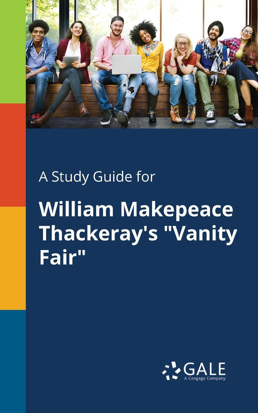 Cengage Learning Gale A Study Guide for William Makepeace Thackeray's Vanity Fair william makepeace thackeray vanity fair