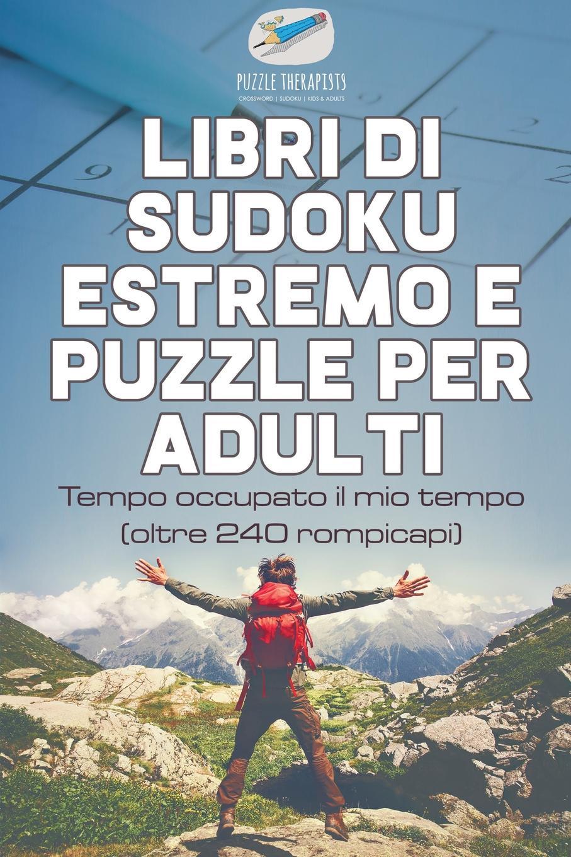 Puzzle Therapist Libri di Sudoku estremo e puzzle per adulti . Tempo occupato il mio tempo (oltre 240 rompicapi) il mio dante