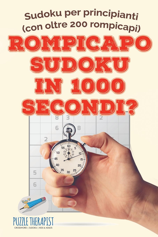 Puzzle Therapist Rompicapo Sudoku in 1000 secondi? . Sudoku per principianti (con oltre 200 rompicapi) puzzle therapist quale e al vostra strategia sudoku libri di rompicapi impegnativi uno al giorno