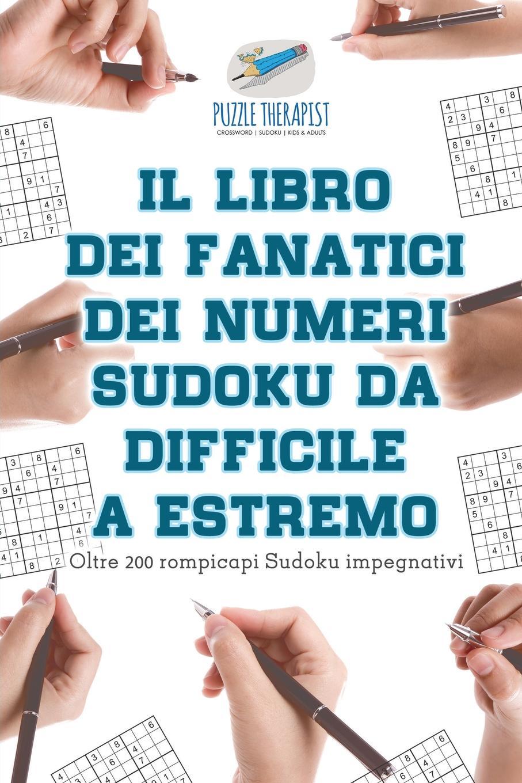 Puzzle Therapist Il libro dei fanatici dei numeri Sudoku da difficile a estremo . Oltre 200 rompicapi Sudoku impegnativi puzzle therapist quale e al vostra strategia sudoku libri di rompicapi impegnativi uno al giorno