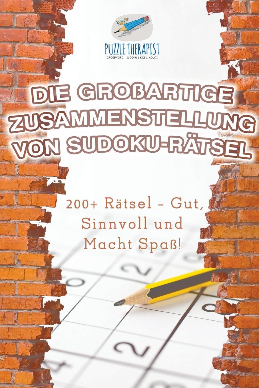 Puzzle Therapist Die Grossartige Zusammenstellung von Sudoku-Ratsel . 200+ Ratsel - Gut, Sinnvoll und Macht Spass! puzzle therapist sudoku in 1000 sekunden sudoku fur anfanger mit 200 ratsel