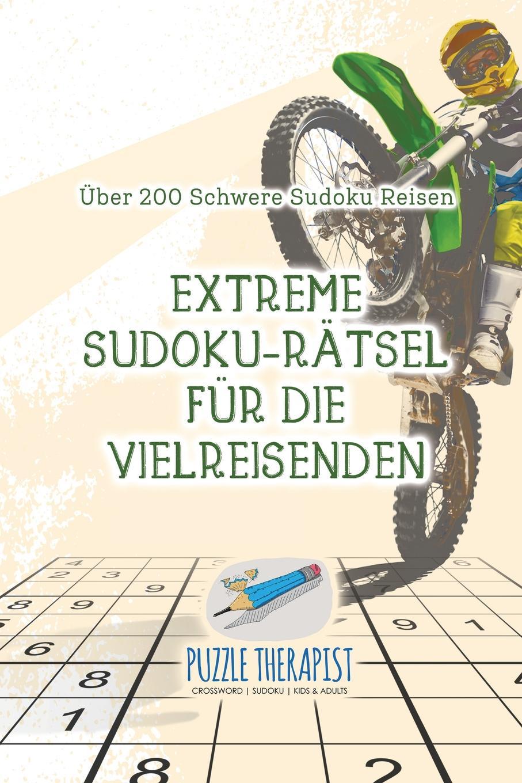 Puzzle Therapist Extreme Sudoku-Ratsel fur die Vielreisenden . Uber 200 Schwere Sudoku Reisen puzzle therapist sudoku in 1000 sekunden sudoku fur anfanger mit 200 ratsel