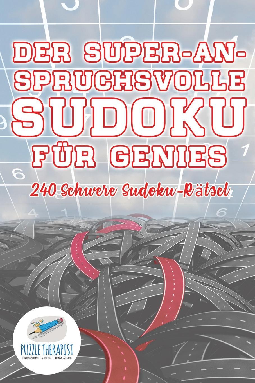 Puzzle Therapist Der Super-Anspruchsvolle Sudoku fur Genies . 240 Schwere Sudoku-Ratsel puzzle therapist sudoku in 1000 sekunden sudoku fur anfanger mit 200 ratsel