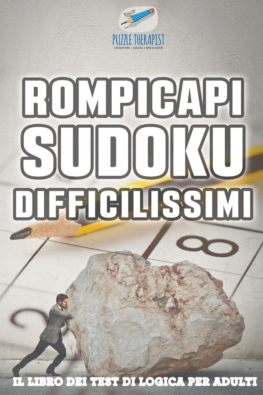 Puzzle Therapist Rompicapi Sudoku difficilissimi . Il libro dei test di logica per adulti puzzle therapist quale e al vostra strategia sudoku libri di rompicapi impegnativi uno al giorno