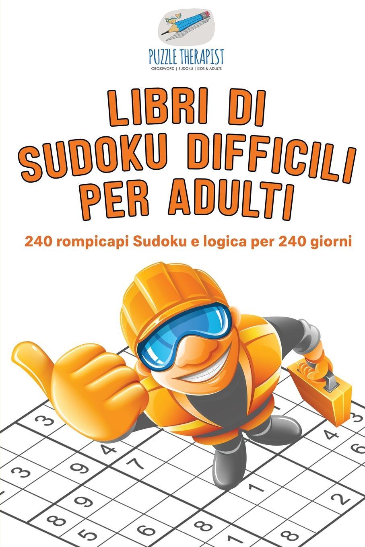 Puzzle Therapist Libri di Sudoku difficili per adulti . 240 rompicapi Sudoku e logica per 240 giorni puzzle therapist quale e al vostra strategia sudoku libri di rompicapi impegnativi uno al giorno