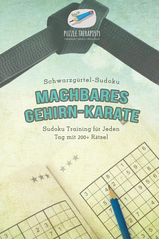 Puzzle Therapist Machbares Gehirn-Karate . Schwarzgurtel-Sudoku . Sudoku Training fur Jeden Tag mit 200+ Ratsel puzzle therapist sudoku in 1000 sekunden sudoku fur anfanger mit 200 ratsel