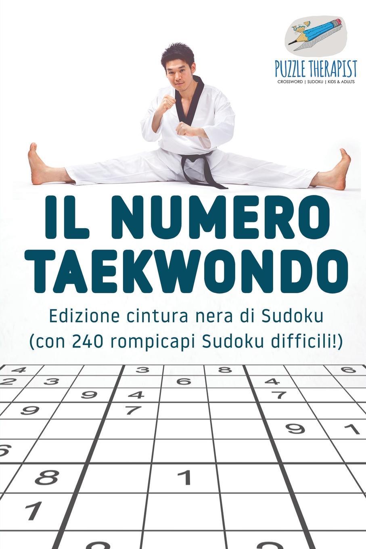 Puzzle Therapist Il numero Taekwondo . Edizione cintura nera di Sudoku (con 240 rompicapi Sudoku difficili!) puzzle therapist quale e al vostra strategia sudoku libri di rompicapi impegnativi uno al giorno