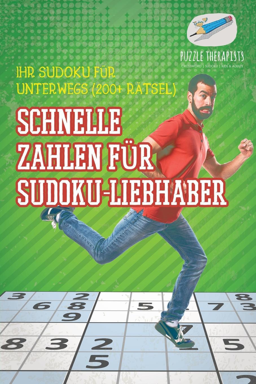Puzzle Therapist Schnelle Zahlen fur Sudoku-Liebhaber . Ihr Sudoku fur unterwegs (200+ Ratsel) puzzle therapist sudoku in 1000 sekunden sudoku fur anfanger mit 200 ratsel