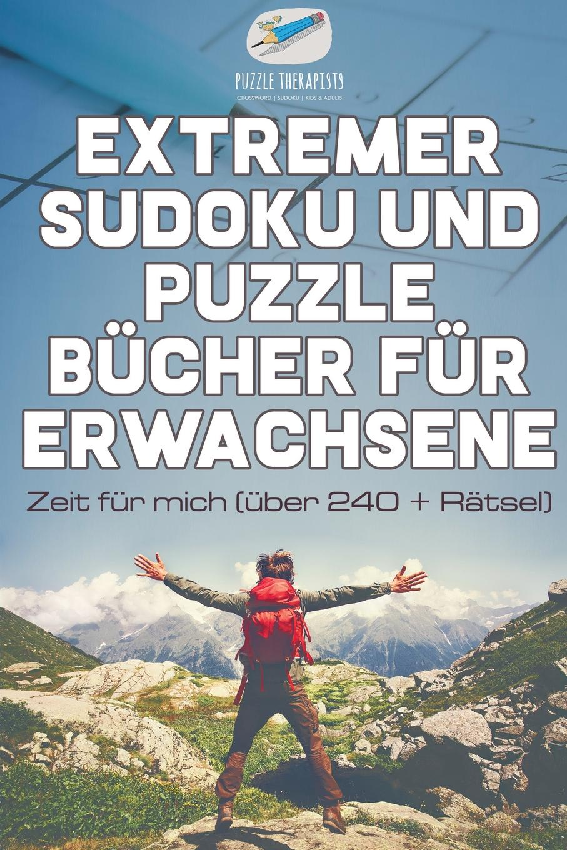 Puzzle Therapist Extremer Sudoku und Puzzle Bucher fur Erwachsene . Zeit fur mich (uber 240 + Ratsel) puzzle therapist sudoku in 1000 sekunden sudoku fur anfanger mit 200 ratsel